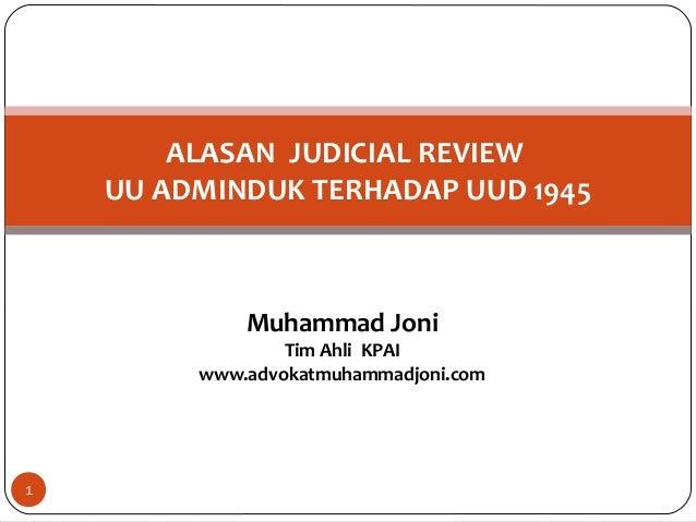 Muhammad JoniTim Ahli KPAIwww.advokatmuhammadjoni.comALASAN JUDICIAL REVIEWUU ADMINDUK TERHADAP UUD 19451