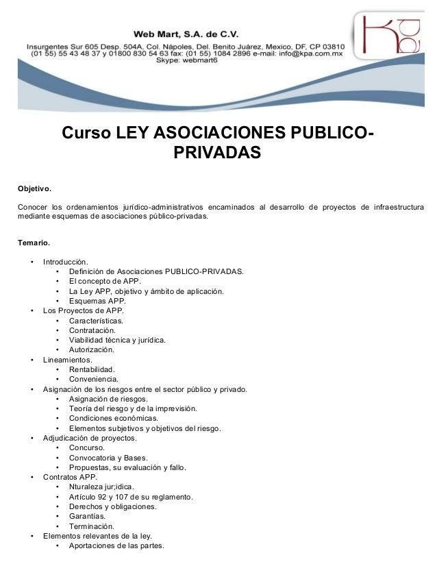 Curso LEY ASOCIACIONES PUBLICO- PRIVADAS Objetivo. Conocer los ordenamientos jurídico-administrativos encaminados al desar...