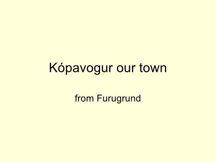 Kópavogur our town from Furugrund