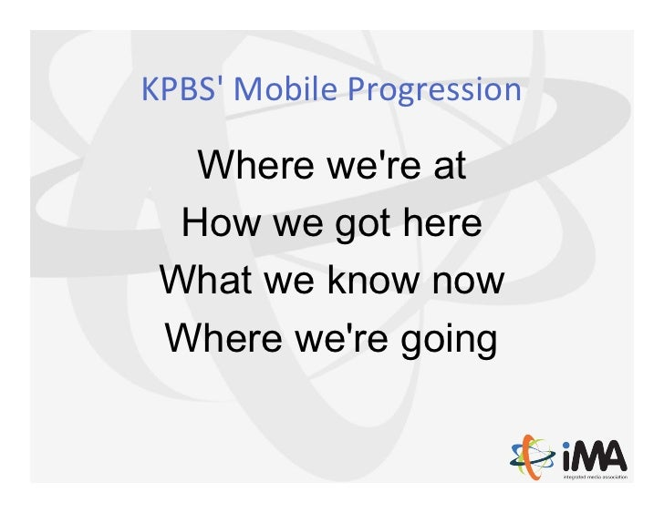 KPBS Mobile Progression    Where were at  How we got here What we know now Where were going