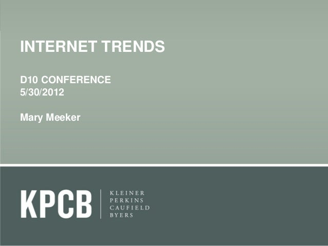 INTERNET TRENDS D10 CONFERENCE 5/30/2012 Mary Meeker