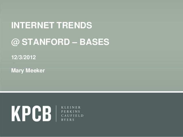 INTERNET TRENDS@ STANFORD – BASES12/3/2012Mary Meeker