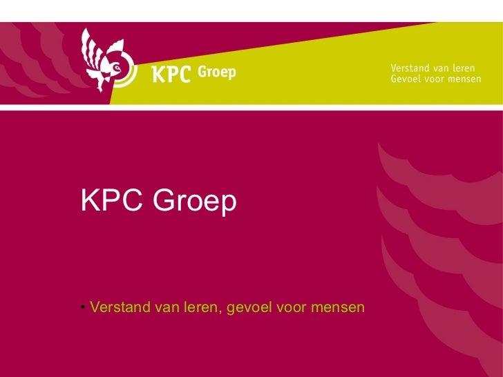 KPC Groep <ul><li>Verstand van leren, gevoel voor mensen </li></ul>