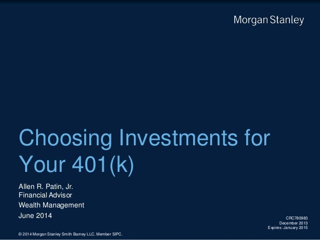 Choosing Investments for Your 401(k) CRC780983 December 2013 Expires: January 2015 © 2014 Morgan Stanley Smith Barney LLC....