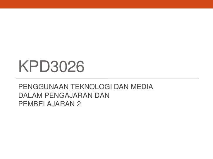 KPD3026PENGGUNAAN TEKNOLOGI DAN MEDIADALAM PENGAJARAN DANPEMBELAJARAN 2