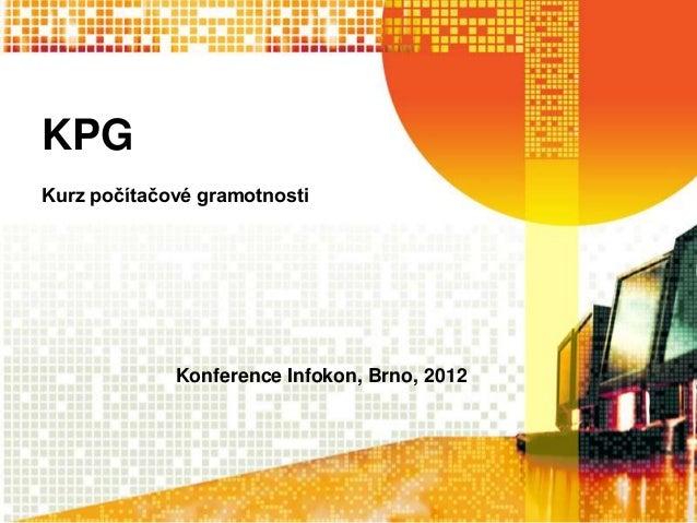 KPGKurz počítačové gramotnosti             Konference Infokon, Brno, 2012