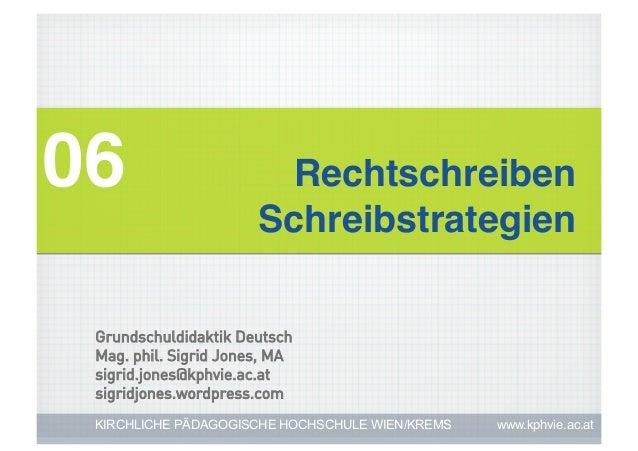 06!                     Rechtschreiben!                       Schreibstrategien! Grundschuldidaktik Deutsch Mag. phil. Sig...
