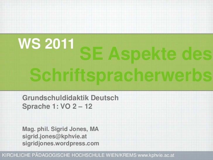 WS 2011               SE Aspekte des         Schriftspracherwerbs       Grundschuldidaktik Deutsch       Sprache 1: VO 2 –...
