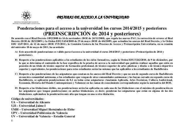1 PRUEBAS DE ACCESO A LA UNIVERSIDAD Ponderaciones para el acceso a la universidad los cursos 2014/2015 y posteriores (PRE...
