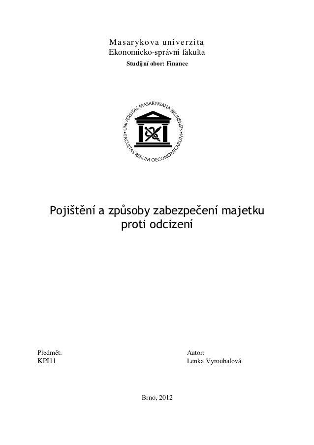 Ma sa ryk ova un i verzit a             Ekonomicko-správní fakulta                 Studijní obor: Finance   Pojištění a zp...