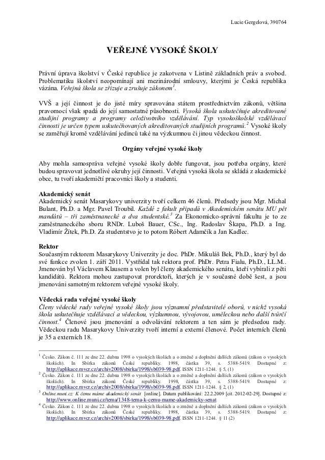 Lucie Gergelová, 390764                                  VEŘEJNÉ VYSOKÉ ŠKOLYPrávní úprava školství v České republice je z...