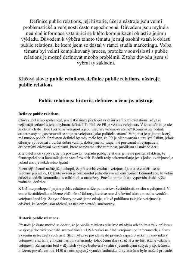 Definice public relations, její historie, účel a nástroje jsou velmi  problematické a veřejností často nepochopené. Důvode...
