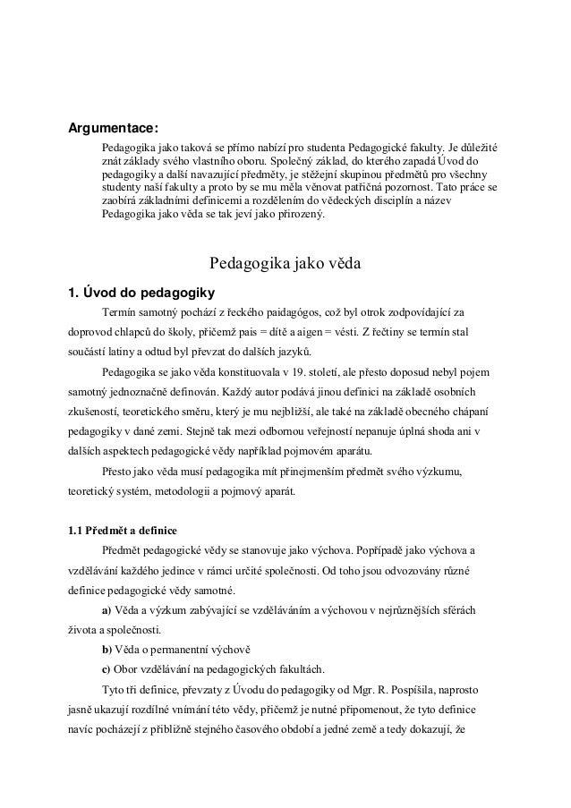Argumentace:       Pedagogika jako taková se přímo nabízí pro studenta Pedagogické fakulty. Je důležité       znát základy...
