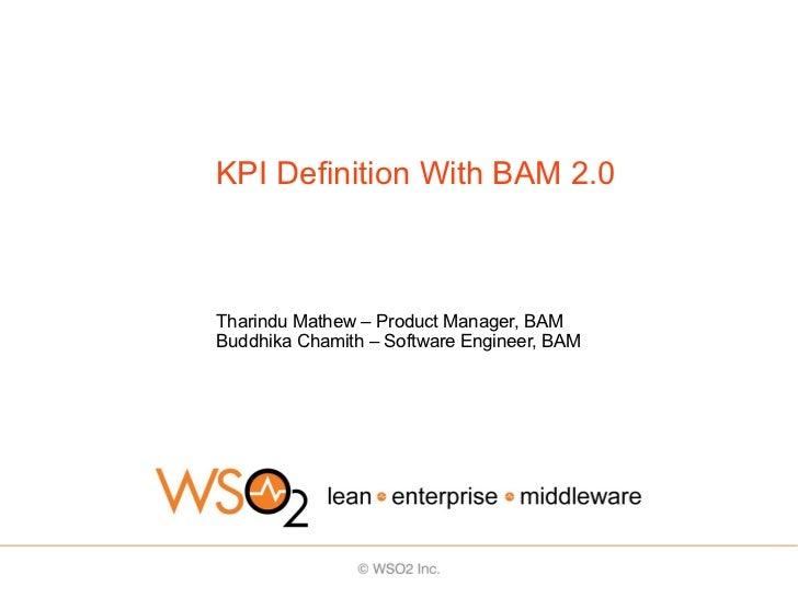 KPI Definition With BAM 2.0Tharindu Mathew – Product Manager, BAMBuddhika Chamith – Software Engineer, BAM