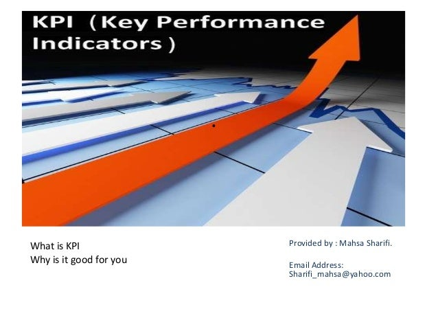 .What is KPI                  Provided by : Mahsa Sharifi.Why is it good for you       Email Address:                     ...