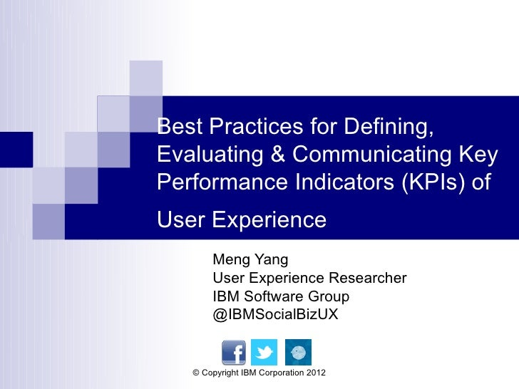 Best Practices for Defining,Evaluating & Communicating KeyPerformance Indicators (KPIs) ofUser Experience       Meng Yang ...