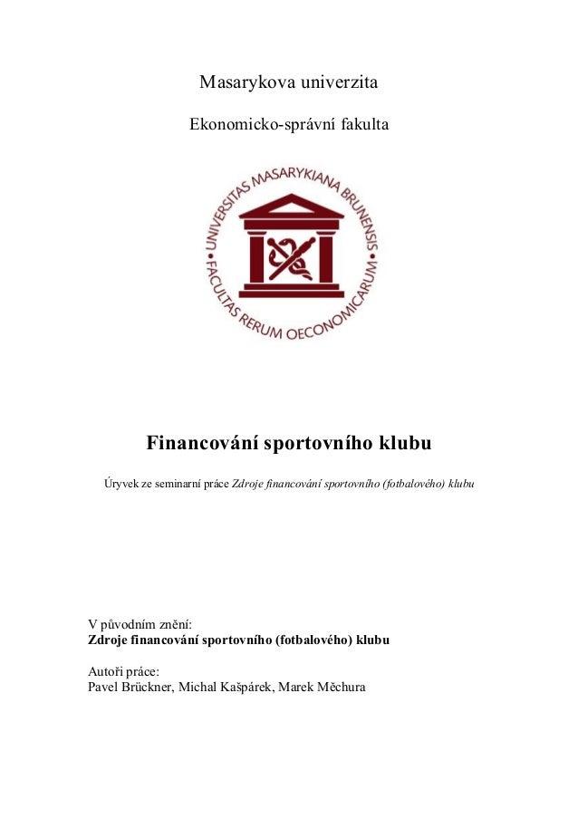 Masarykova univerzita                   Ekonomicko-správní fakulta          Financování sportovního klubu  Úryvek ze semin...
