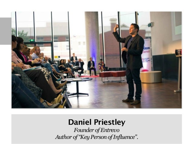 "Daniel Priestley       Founder of EntrevoAuthor of ""Key Person of Influence""."