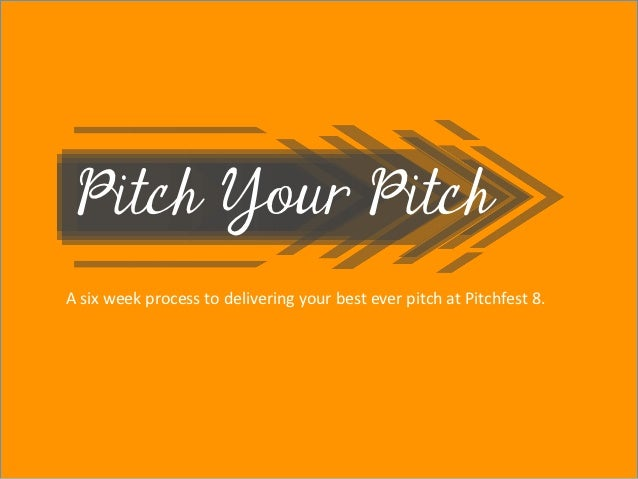 Title page Pitch Your Pitch                                 Sub Heading goes here…A six week process to deliv...
