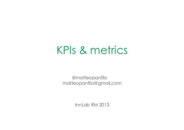 KPIs & metrics@matteopanfilomatteopanfilo@gmail.comInnLab RM 2013