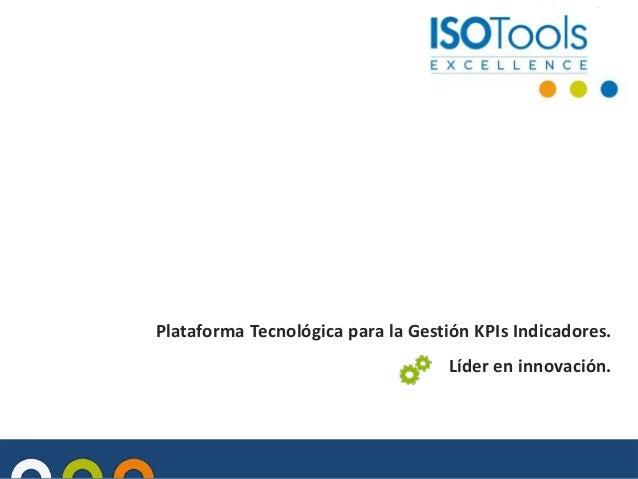 Plataforma Tecnológica para la Gestión KPIs Indicadores.  Líder en innovación.