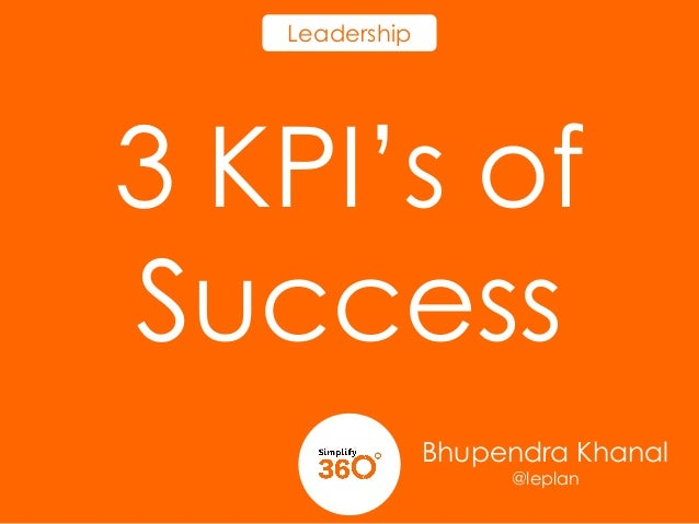 Leadership  3 KPI's of Success Bhupendra Khanal @leplan