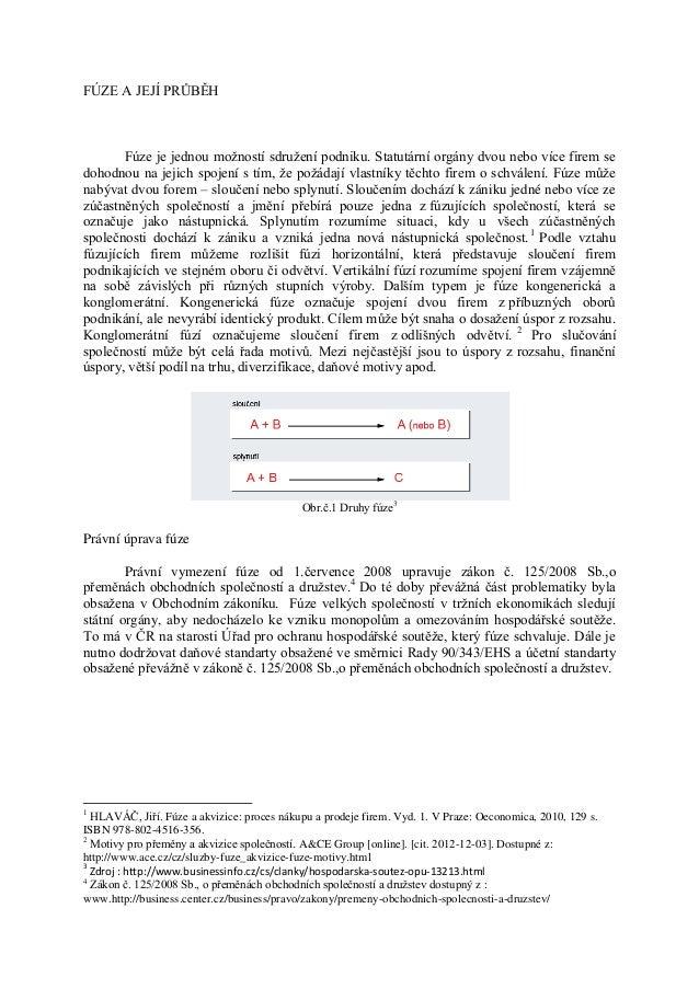 FÚZE A JEJÍ PRŮBĚH        Fúze je jednou možností sdružení podniku. Statutární orgány dvou nebo více firem sedohodnou na j...