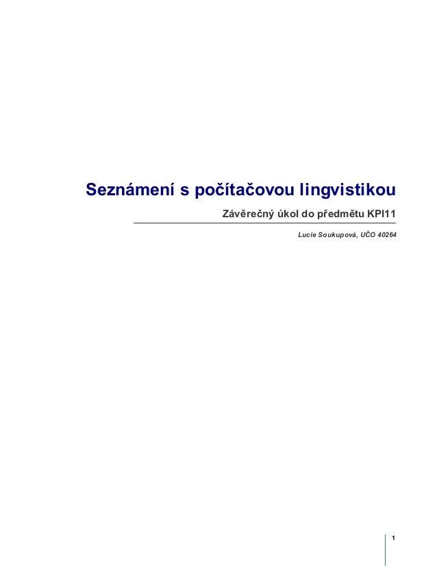 Seznámení s počítačovou lingvistikou               Závěrečný úkol do předmětu KPI11                            Lucie Souku...