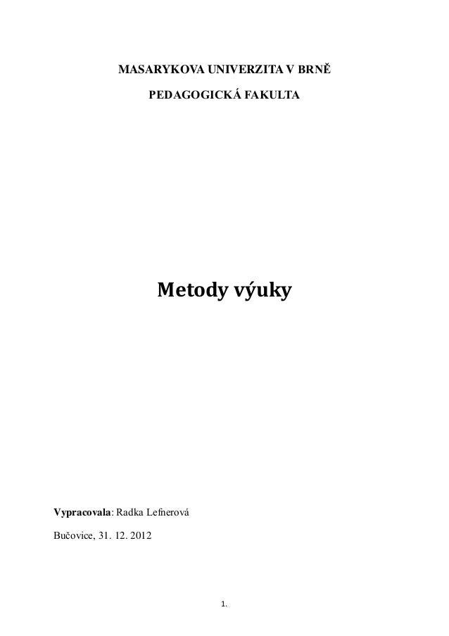 MASARYKOVA UNIVERZITA V BRNĚ                     PEDAGOGICKÁ FAKULTA                         Metody výukyVypracovala: Radk...