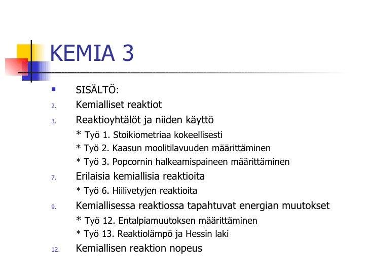 KEMIA 3 <ul><li>SISÄLTÖ: </li></ul><ul><li>Kemialliset reaktiot </li></ul><ul><li>Reaktioyhtälöt ja niiden käyttö </li></u...