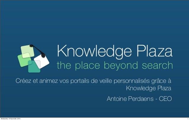 Créez et animez vos portails de veille personnalisés grâce à Knowledge Plaza Antoine Perdaens - CEO 1Wednesday 10 November...