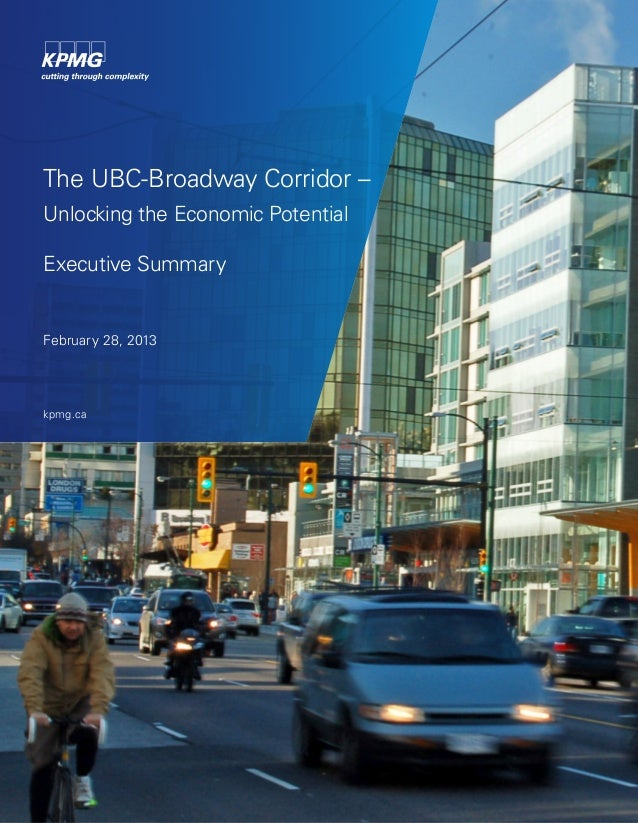 The UBC-Broadway Corridor –Unlocking the Economic PotentialExecutive SummaryFebruary 28, 2013kpmg.ca