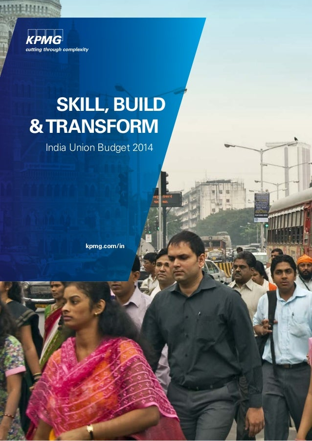 SKILL, BUILD &TRANSFORM India Union Budget 2014 kpmg.com/in