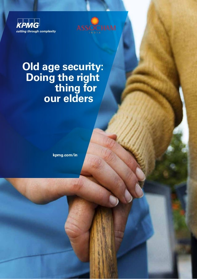 Old age security: Doing the right thing for our elders  kpmg.com/in