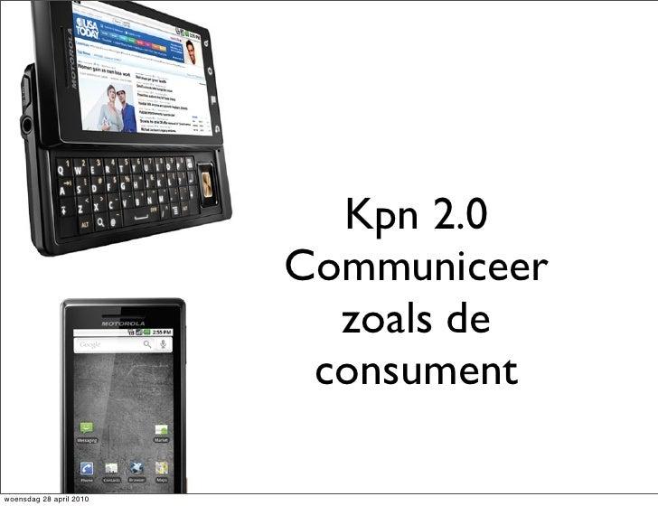 Kpn 2.0                          Communiceer                            zoals de                           consument  woen...