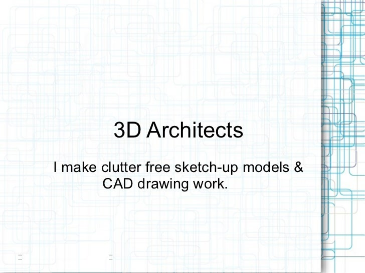 3D ArchitectsI make clutter free sketch-up models &       CAD drawing work.