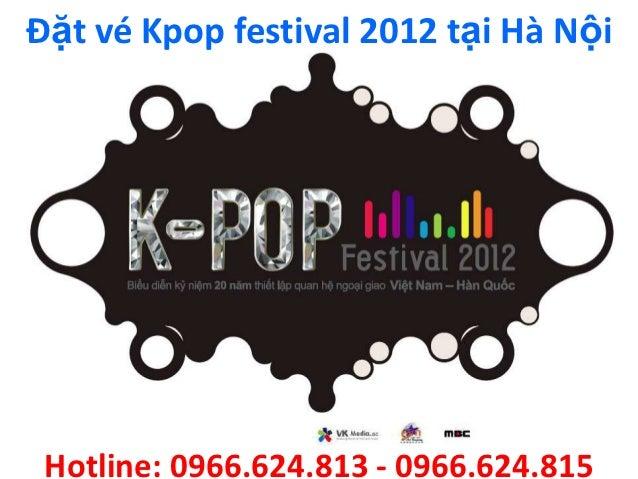 Đặt vé Kpop festival 2012 tại Hà Nội Hotline: 0966.624.813 - 0966.624.815