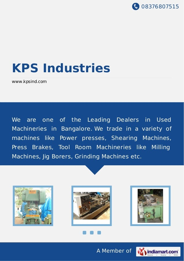 08376807515 A Member of KPS Industries www.kpsind.com We are one of the Leading Dealers in Used Machineries in Bangalore. ...