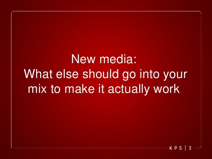 New media:  What else should go into your mix to make it actually work