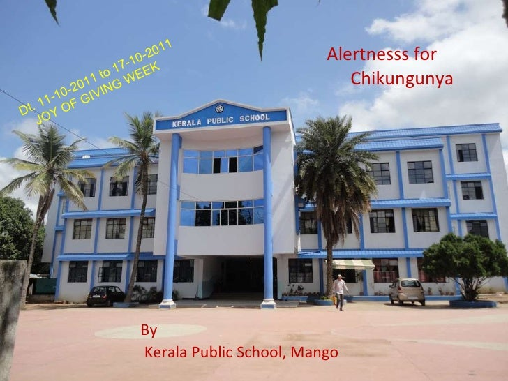 Alertnesss for  Chikungunya By Kerala Public School, Mango Dt. 11-10-2011 to 17-10-2011 JOY OF GIVING WEEK