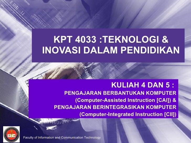 KPT 4033 :TEKNOLOGI & INOVASI DALAM PENDIDIKAN KULIAH 4 DAN 5 :  PENGAJARAN BERBANTUKAN KOMPUTER (Computer-Assisted Instru...