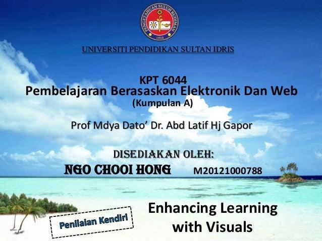 UNIVERSITI PENDIDIKAN SULTAN IDRIS  KPT 6044  Pembelajaran Berasaskan Elektronik Dan Web (Kumpulan A)  Prof Mdya Dato' Dr....
