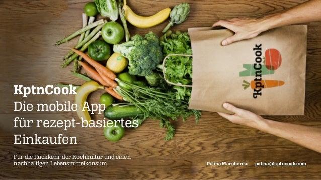 KptnCook Die mobile App für rezept-basiertes Einkaufen Für die Rückkehr der Kochkultur und einen nachhaltigen Lebensmitte...