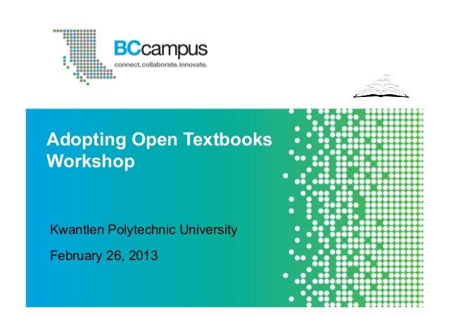 Adopting Open TextbooksWorkshopKwantlen Polytechnic UniversityFebruary 26, 2013