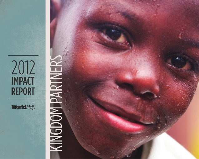 CONTENTS IN 2012, KINGDOM PARTNERS TRANSFORMED THE LIVES OF IMPOVERISHED PEOPLE AROUND THE WORLD  CAUSELIFE.  .  .  .  .  ...