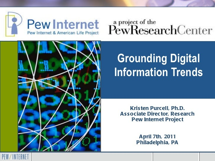 Grounding Digital Information Trends Kristen Purcell, Ph.D. Associate Director, Research Pew Internet Project Museums and ...