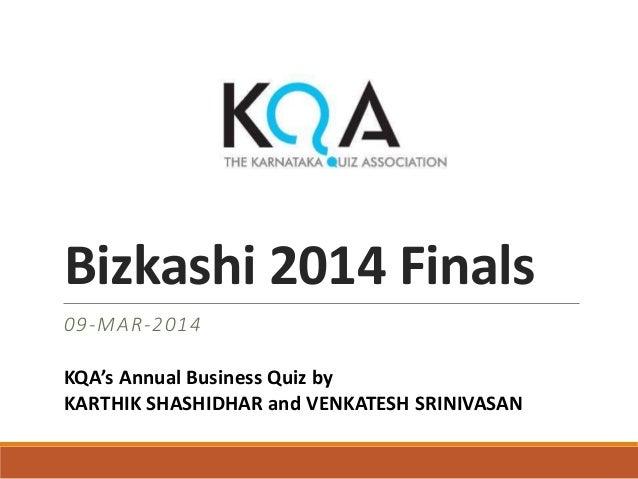 Bizkashi 2014 Finals 09-MAR-2014 KQA's Annual Business Quiz by KARTHIK SHASHIDHAR and VENKATESH SRINIVASAN