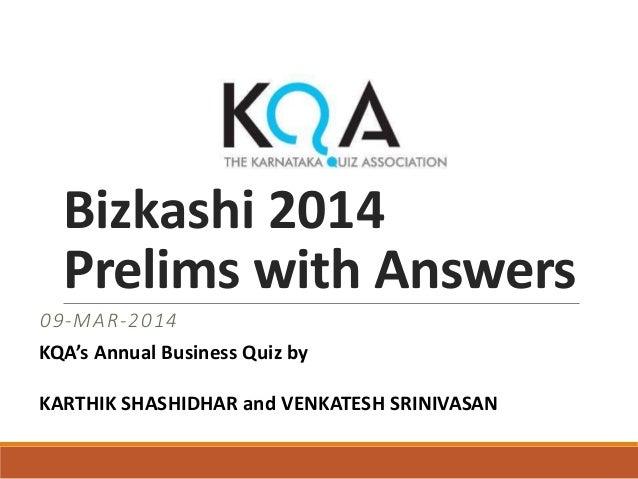 Bizkashi 2014 Prelims with Answers 09-MAR-2014 KQA's Annual Business Quiz by KARTHIK SHASHIDHAR and VENKATESH SRINIVASAN