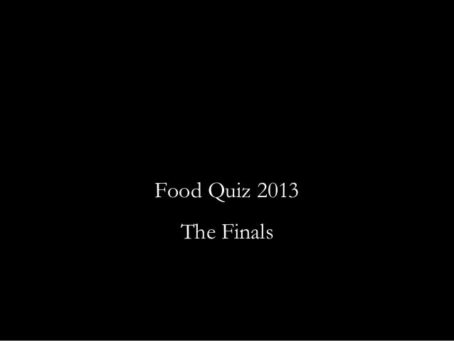 Food Quiz 2013The Finals