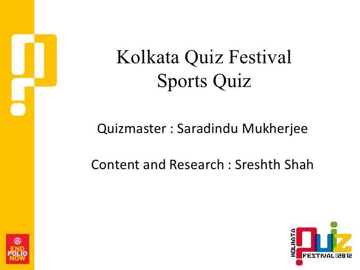 Kolkata Quiz Festival       Sports QuizQuizmaster : Saradindu MukherjeeContent and Research : Sreshth Shah